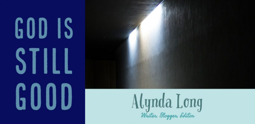 God is Still Good, Alynda Long, alyndalong.com, faith beyond fear
